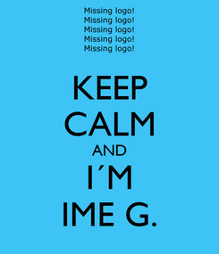 Poster: KEEP CALM AND I´M IME G.