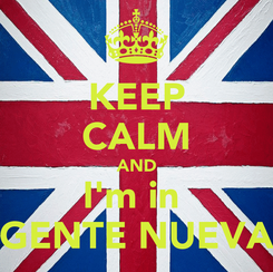 Poster: KEEP CALM AND I'm in  GENTE NUEVA