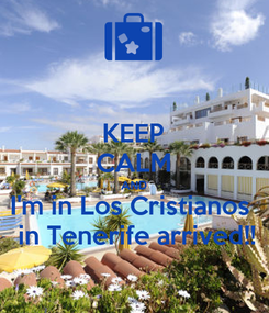 Poster: KEEP CALM AND I'm in Los Cristianos   in Tenerife arrived!!