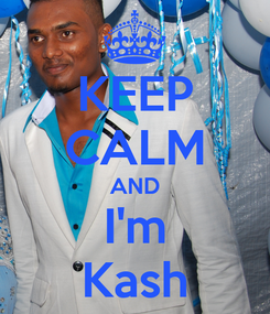 Poster: KEEP CALM AND I'm Kash