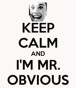 Poster: KEEP CALM AND I'M MR. OBVIOUS
