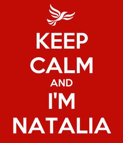 Poster: KEEP CALM AND I'M NATALIA
