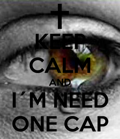 Poster: KEEP CALM AND I´M NEED ONE CAP