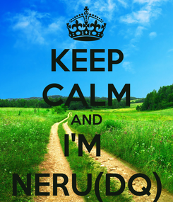 Poster: KEEP CALM AND I'M  NERU(DQ)
