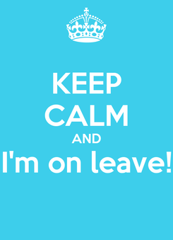 Poster: KEEP CALM AND I'm on leave!