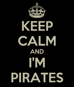 Poster: KEEP CALM AND I'M PIRATES