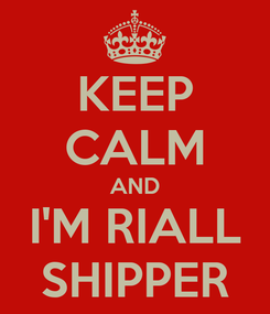 Poster: KEEP CALM AND I'M RIALL SHIPPER