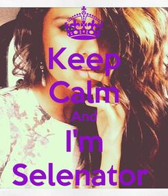 Poster: Keep Calm And I'm Selenator