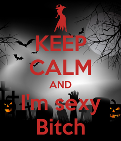 Poster: KEEP CALM AND I'm sexy Bitch