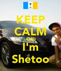 Poster: KEEP CALM AND I'm Shetoo