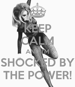 Poster: KEEP CALM AND I'M SHOCKED BY THE POWER!
