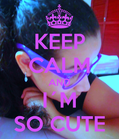 Poster: KEEP CALM AND I´M SO CUTE