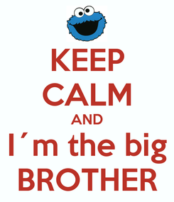 Poster: KEEP CALM AND I´m the big BROTHER