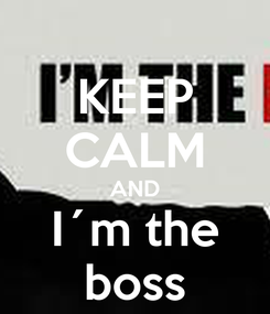 Poster: KEEP CALM AND I´m the boss