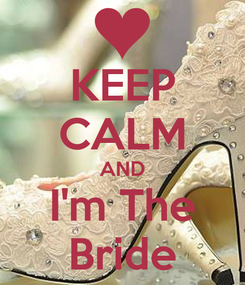 Poster: KEEP CALM AND I'm The Bride