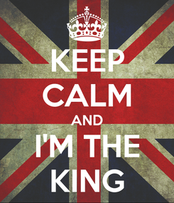 Poster: KEEP CALM AND I'M THE KING