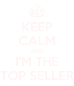 Poster: KEEP CALM AND I'M THE TOP SELLER