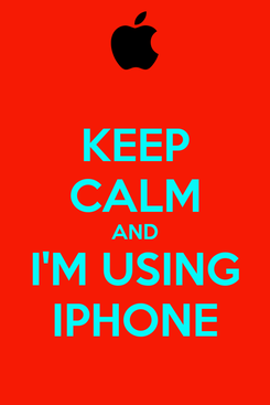 Poster: KEEP CALM AND I'M USING IPHONE