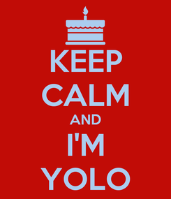 Poster: KEEP CALM AND I'M YOLO