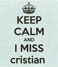 Poster: KEEP CALM AND I MISS cristian