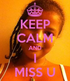 Poster: KEEP CALM AND I MISS U
