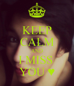 Poster: KEEP CALM AND I MISS  YOU ♥