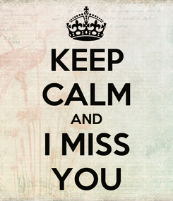 Poster: KEEP CALM AND I MISS YOU