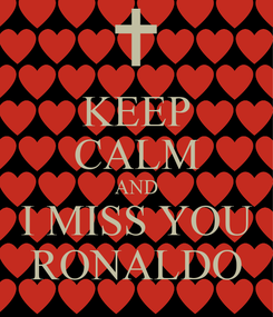 Poster: KEEP CALM AND I MISS YOU RONALDO