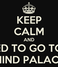 Poster: KEEP CALM AND I NEED TO GO TO MY MIND PALACE