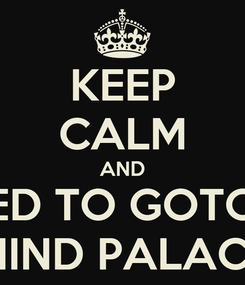 Poster: KEEP CALM AND I NEED TO GOTO MY MIND PALACE