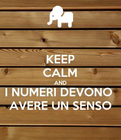 Poster: KEEP CALM AND I NUMERI DEVONO  AVERE UN SENSO