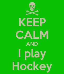 Poster: KEEP CALM AND I play Hockey