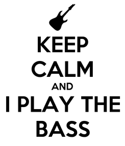 Poster: KEEP CALM AND I PLAY THE BASS