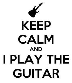Poster: KEEP CALM AND I PLAY THE GUITAR