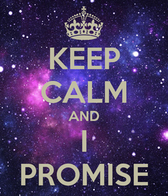 Poster: KEEP CALM AND I PROMISE