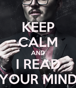 Poster: KEEP CALM AND I READ YOUR MIND