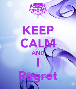 Poster: KEEP CALM AND I Regret