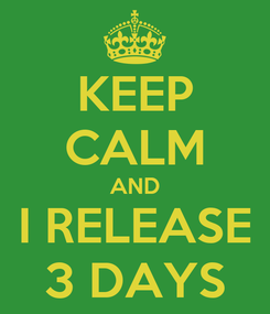Poster: KEEP CALM AND I RELEASE 3 DAYS