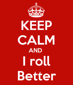 Poster: KEEP CALM AND  I roll Better