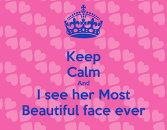 Poster: Keep Calm And I see her Most Beautiful face ever