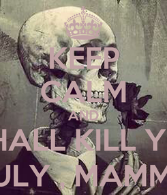 Poster: KEEP CALM AND I SHALL KILL YOU  IN JULY , MAMMUKA