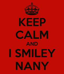 Poster: KEEP CALM AND I SMILEY NANY