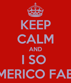 Poster: KEEP CALM AND I SO  AMERICO FABRI