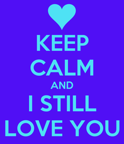 Poster: KEEP CALM AND I STILL LOVE YOU