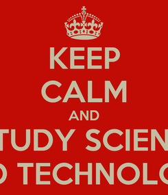 Poster: KEEP CALM AND I STUDY SCIENCE AND TECHNOLOGY