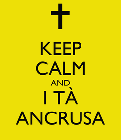 Poster: KEEP CALM AND I TÀ ANCRUSA