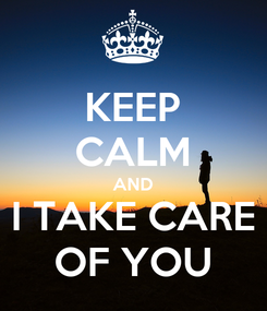 Poster: KEEP CALM AND I TAKE CARE OF YOU