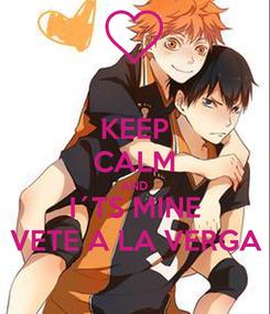 Poster: KEEP CALM AND I´TS MINE VETE A LA VERGA