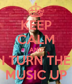 Poster: KEEP CALM AND I TURN THE MUSIC UP