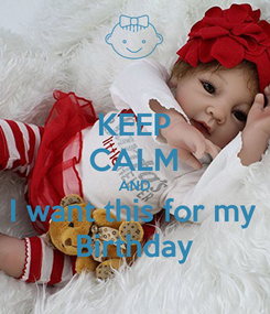 Poster: KEEP CALM AND I want this for my Birthday